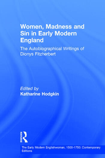 Women, Madness and Sin in Early Modern England The Autobiographical Writings of Dionys Fitzherbert book cover