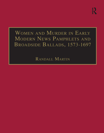 Women and Murder in Early Modern News Pamphlets and Broadside Ballads, 1573-1697 Essential Works for the Study of Early Modern Women, Series III, Part One, Volume 7 book cover