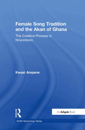 Female Song Tradition and the Akan of Ghana The Creative Process in Nnwonkoro book cover