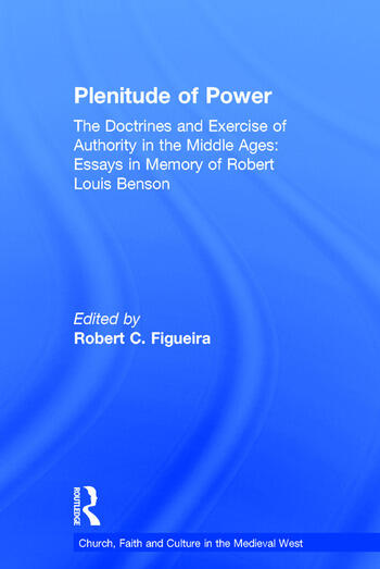 Plenitude of Power The Doctrines and Exercise of Authority in the Middle Ages: Essays in Memory of Robert Louis Benson book cover