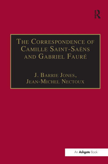 The Correspondence of Camille Saint-Saëns and Gabriel Fauré Sixty Years of Friendship book cover