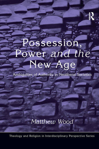 Possession, Power and the New Age Ambiguities of Authority in Neoliberal Societies book cover
