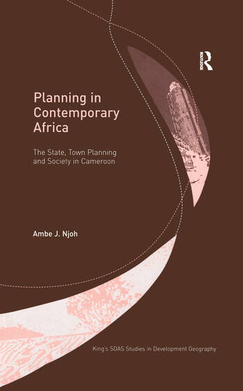 Planning in Contemporary Africa The State, Town Planning and Society in Cameroon book cover