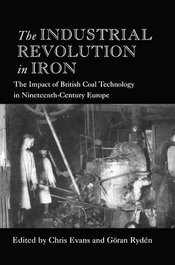 The Industrial Revolution in Iron The Impact of British Coal Technology in Nineteenth-Century Europe book cover