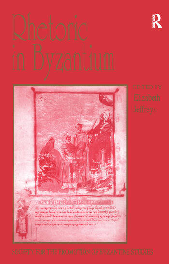 Rhetoric in Byzantium Papers from the Thirty-fifth Spring Symposium of Byzantine Studies, Exeter College, University of Oxford, March 2001 book cover