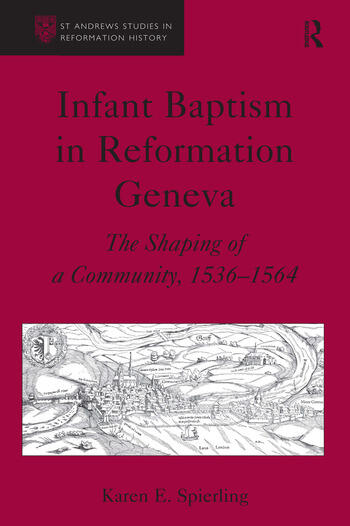 Infant Baptism in Reformation Geneva The Shaping of a Community, 1536–1564 book cover