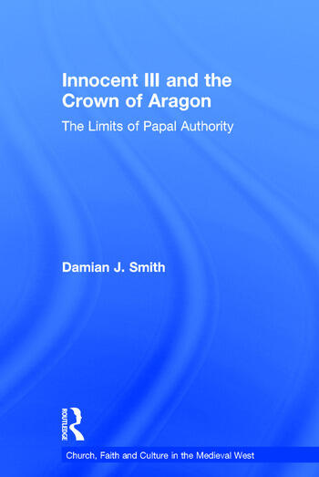 Innocent III and the Crown of Aragon The Limits of Papal Authority book cover