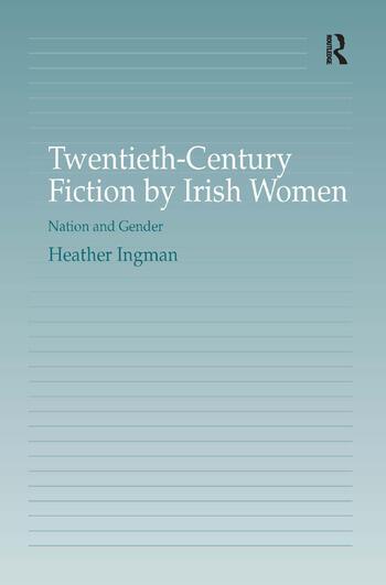 Twentieth-Century Fiction by Irish Women Nation and Gender book cover