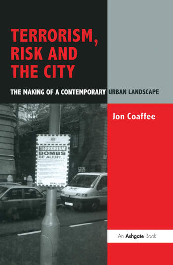 Terrorism, Risk and the City The Making of a Contemporary Urban Landscape book cover