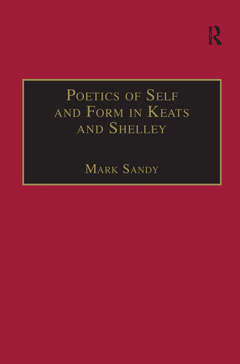Poetics of Self and Form in Keats and Shelley Nietzschean Subjectivity and Genre book cover