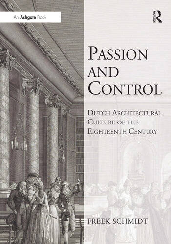 Passion and Control: Dutch Architectural Culture of the Eighteenth Century book cover
