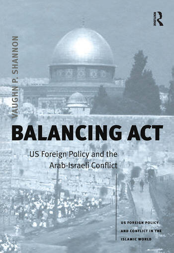 Balancing Act US Foreign Policy and the Arab-Israeli Conflict book cover