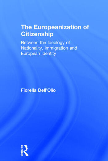 The Europeanization of Citizenship Between the Ideology of Nationality, Immigration and European Identity book cover