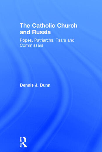 The Catholic Church and Russia Popes, Patriarchs, Tsars and Commissars book cover
