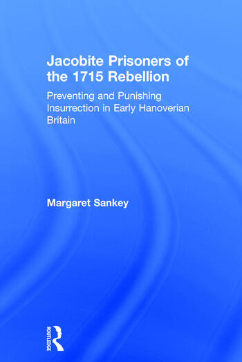 Jacobite Prisoners of the 1715 Rebellion Preventing and Punishing Insurrection in Early Hanoverian Britain book cover