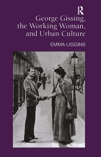 George Gissing, the Working Woman, and Urban Culture book cover