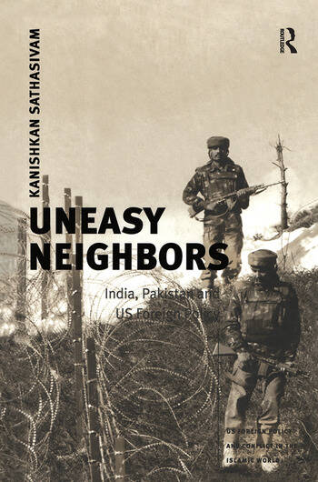 Uneasy Neighbors India, Pakistan and US Foreign Policy book cover