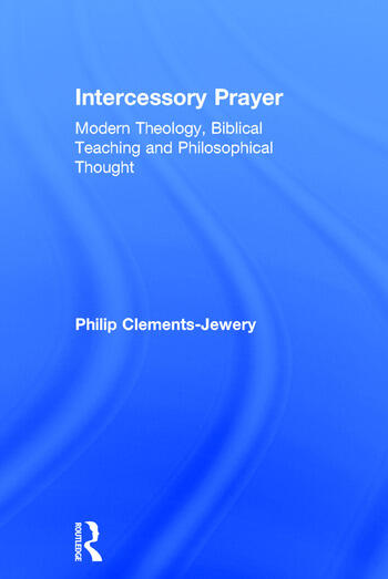 Intercessory Prayer Modern Theology, Biblical Teaching and Philosophical Thought book cover
