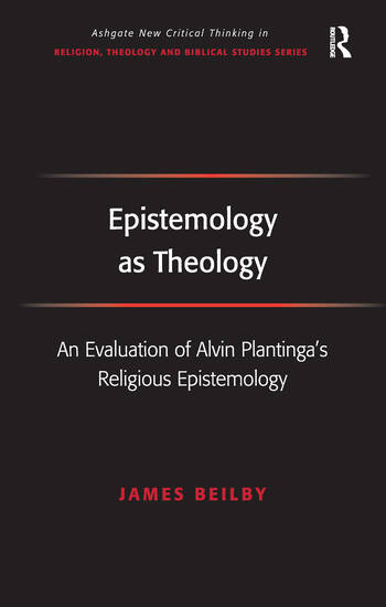 Epistemology as Theology An Evaluation of Alvin Plantinga's Religious Epistemology book cover