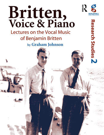 Britten, Voice and Piano Lectures on the Vocal Music of Benjamin Britten book cover