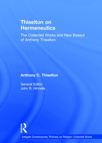 Thiselton on Hermeneutics The Collected Works and New Essays of Anthony Thiselton book cover