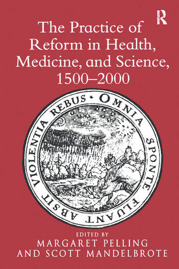The Practice of Reform in Health, Medicine, and Science, 1500–2000 Essays for Charles Webster book cover
