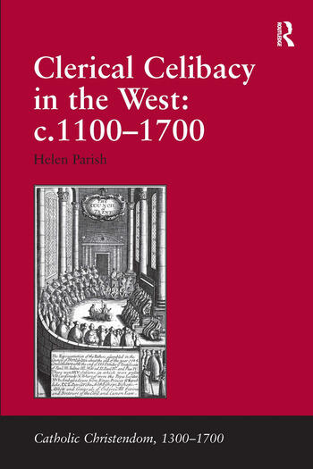 Clerical Celibacy in the West: c.1100-1700 book cover