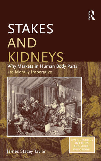 Stakes and Kidneys Why Markets in Human Body Parts are Morally Imperative book cover