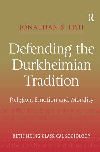 Defending the Durkheimian Tradition Religion, Emotion and Morality book cover
