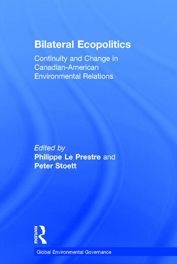 Bilateral Ecopolitics Continuity and Change in Canadian-American Environmental Relations book cover