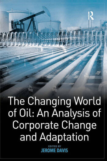 The Changing World of Oil: An Analysis of Corporate Change and Adaptation book cover