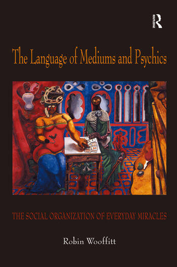 The Language of Mediums and Psychics The Social Organization of Everyday Miracles book cover
