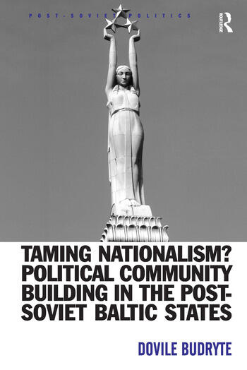 Taming Nationalism? Political Community Building in the Post-Soviet Baltic States book cover