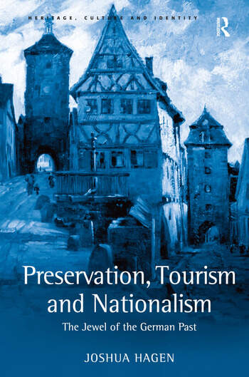 Preservation, Tourism and Nationalism The Jewel of the German Past book cover