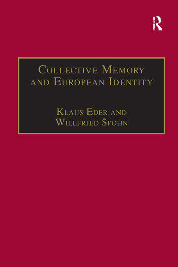 Collective Memory and European Identity The Effects of Integration and Enlargement book cover