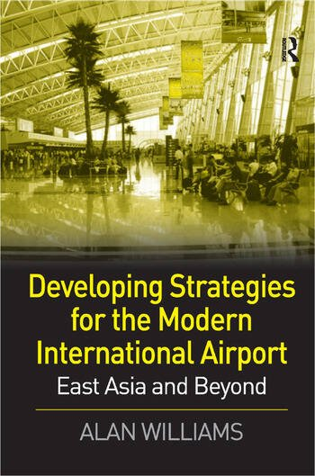 Developing Strategies for the Modern International Airport East Asia and Beyond book cover