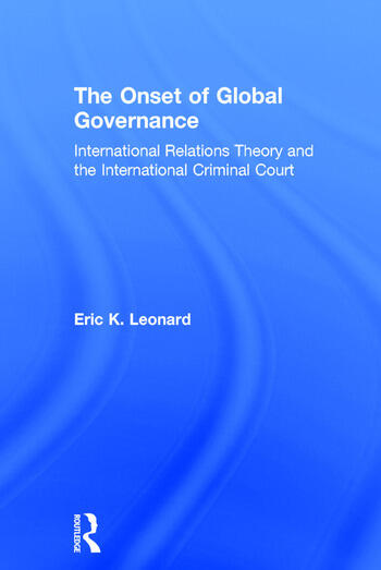 The Onset of Global Governance International Relations Theory and the International Criminal Court book cover