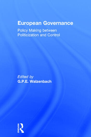 European Governance Policy Making between Politicization and Control book cover