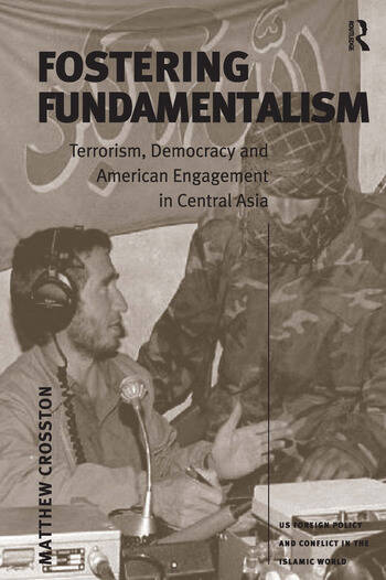Fostering Fundamentalism Terrorism, Democracy and American Engagement in Central Asia book cover