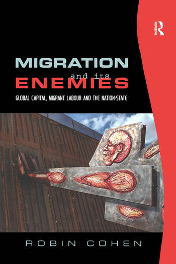 Migration and its Enemies Global Capital, Migrant Labour and the Nation-State book cover