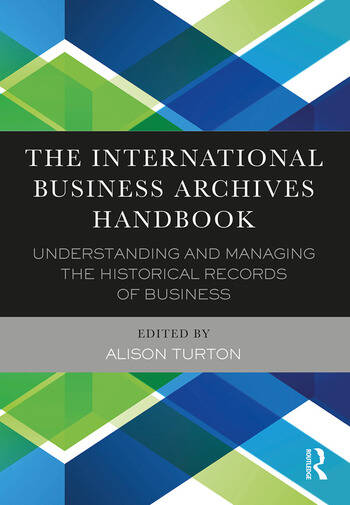 The International Business Archives Handbook Understanding and managing the historical records of business book cover