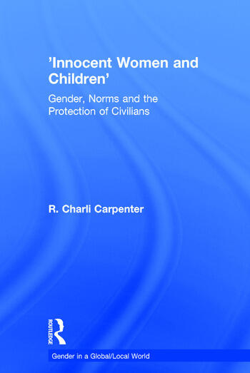 'Innocent Women and Children' Gender, Norms and the Protection of Civilians book cover
