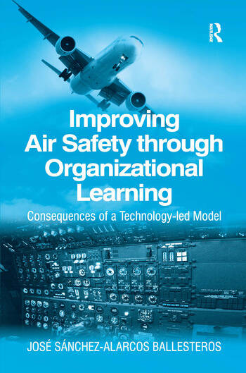 Improving Air Safety through Organizational Learning Consequences of a Technology-led Model book cover
