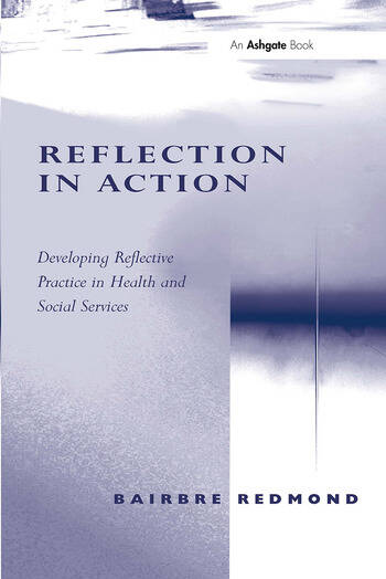 Reflection in Action Developing Reflective Practice in Health and Social Services book cover