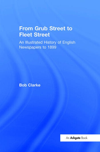 From Grub Street to Fleet Street An Illustrated History of English Newspapers to 1899 book cover