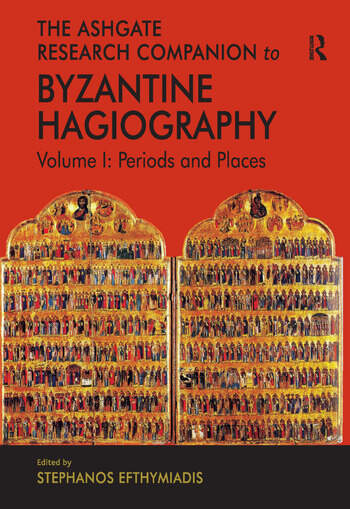 The Ashgate Research Companion to Byzantine Hagiography Volume I: Periods and Places book cover