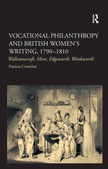 Vocational Philanthropy and British Women's Writing, 1790–1810 Wollstonecraft, More, Edgeworth, Wordsworth book cover