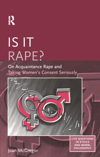 Is it Rape? On Acquaintance Rape and Taking Women's Consent Seriously book cover