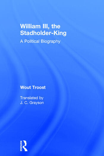 William III, the Stadholder-King A Political Biography book cover