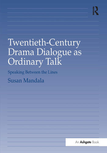Twentieth-Century Drama Dialogue as Ordinary Talk Speaking Between the Lines book cover